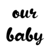 our-baby