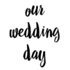 our-wedding-day